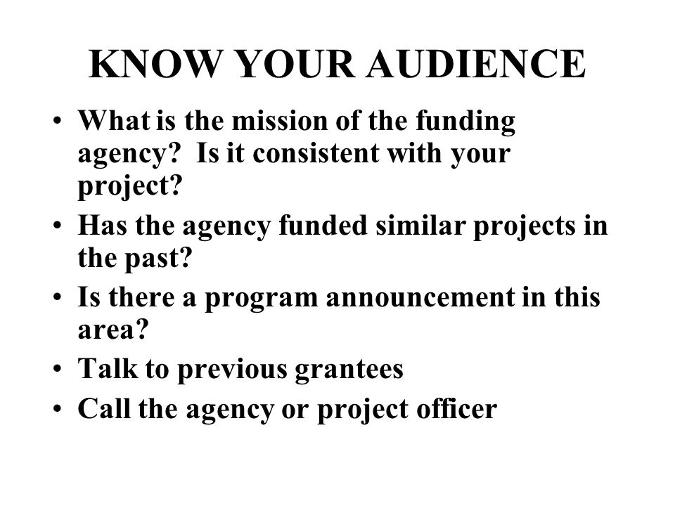 KNOW YOUR AUDIENCE What is the mission of the funding agency.