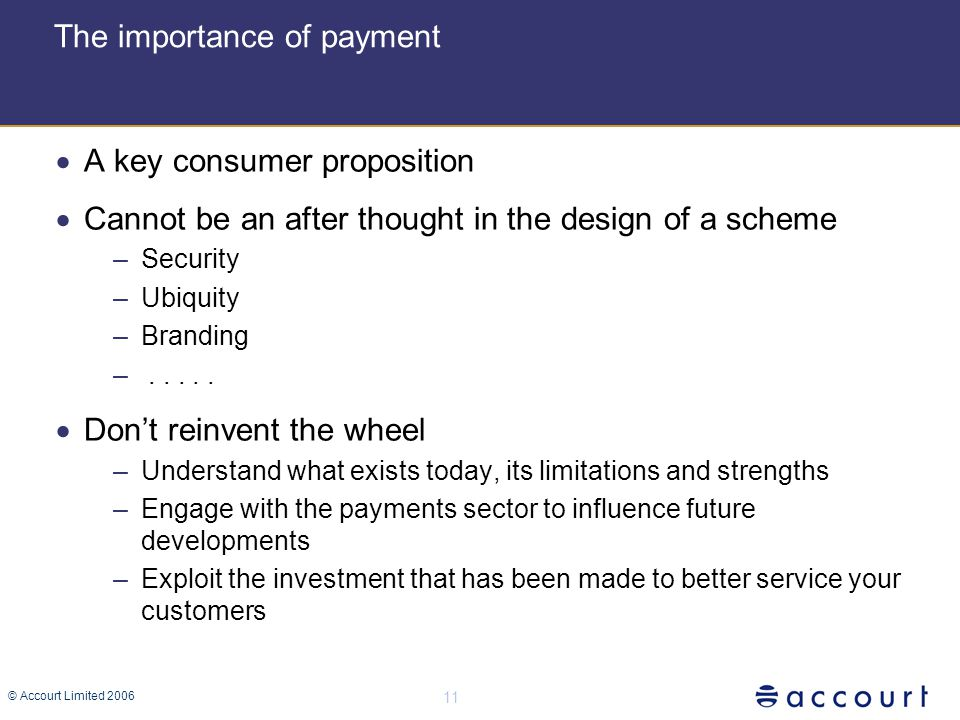 © Accourt Limited 2006 11 The importance of payment  A key consumer proposition  Cannot be an after thought in the design of a scheme –Security –Ubiquity –Branding –.....