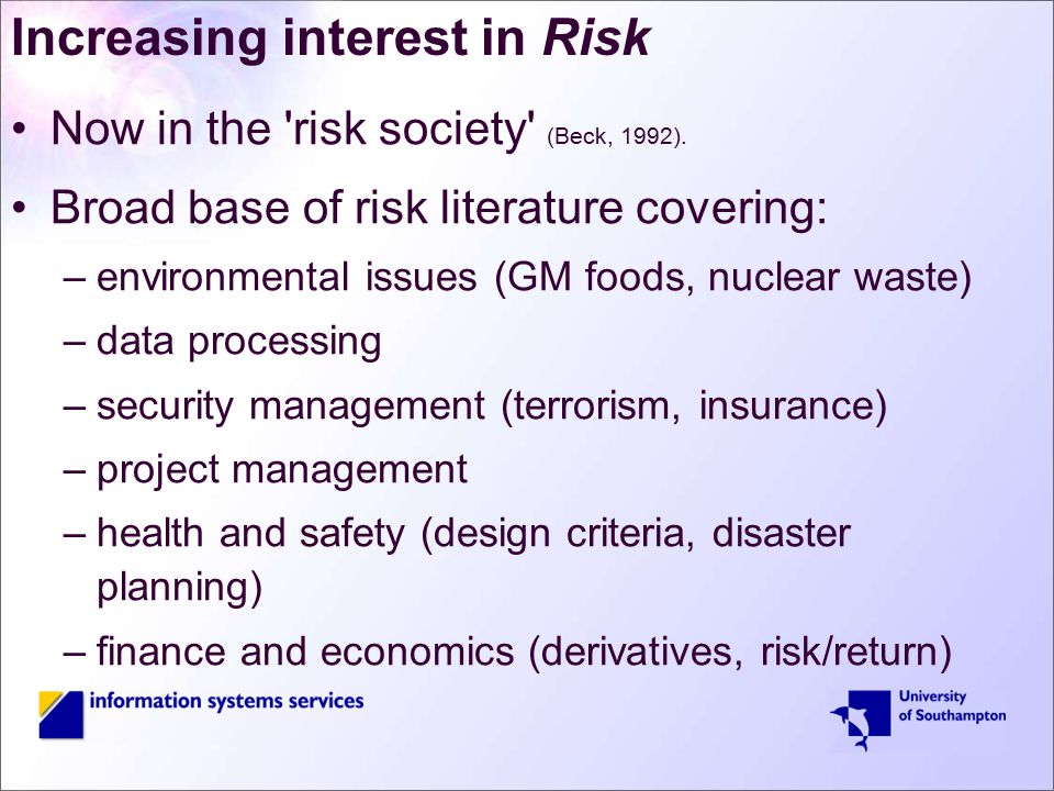 Increasing interest in Risk Now in the risk society (Beck, 1992).