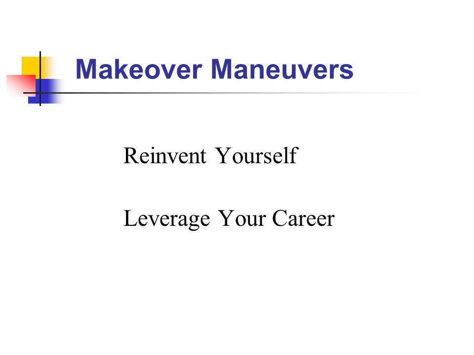 Makeover Maneuvers Reinvent Yourself Leverage Your Career