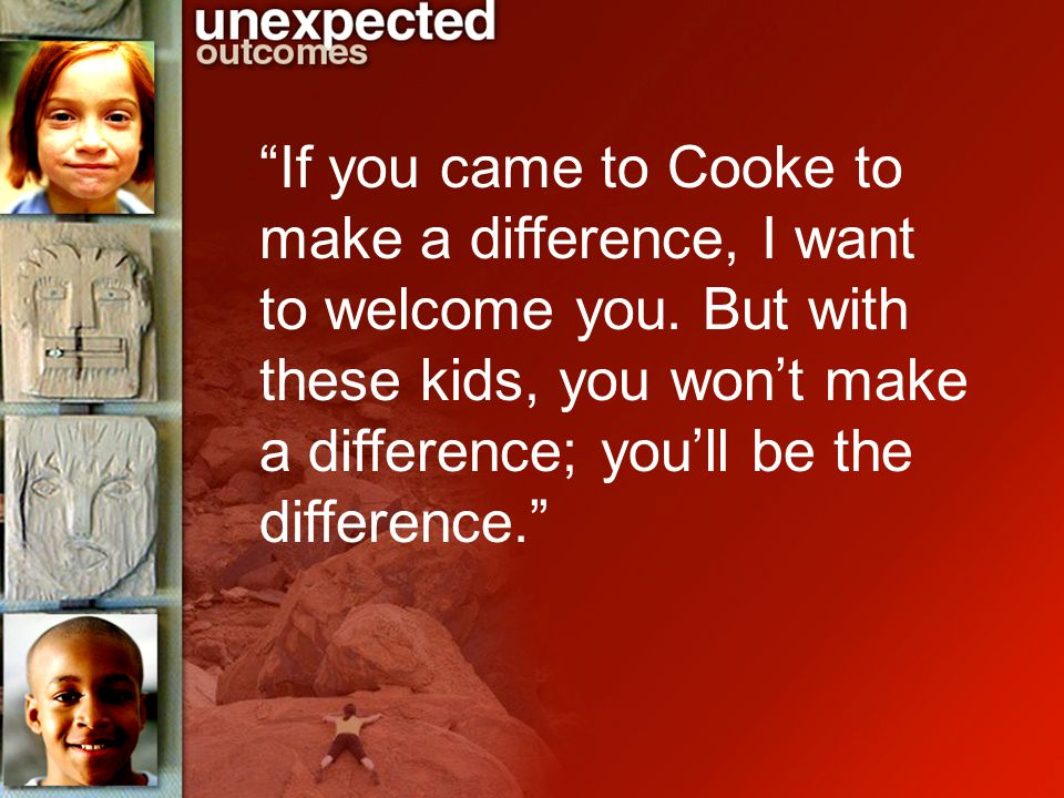 If you came to Cooke to make a difference, I want to welcome you.