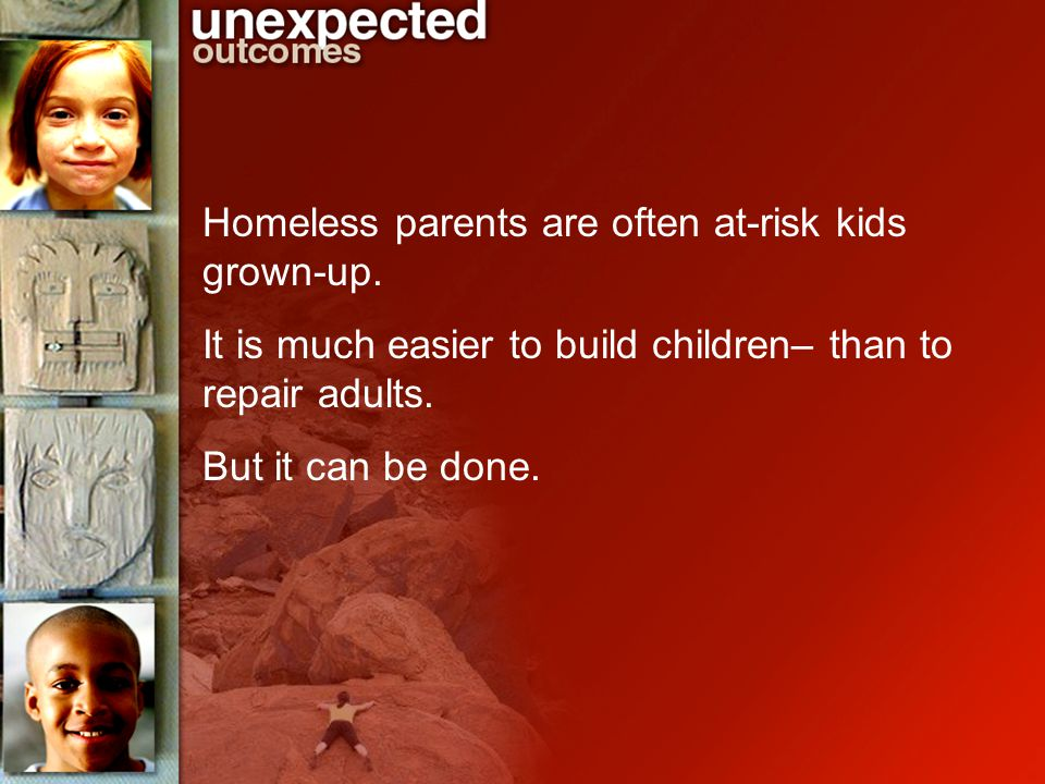 Homeless parents are often at-risk kids grown-up.
