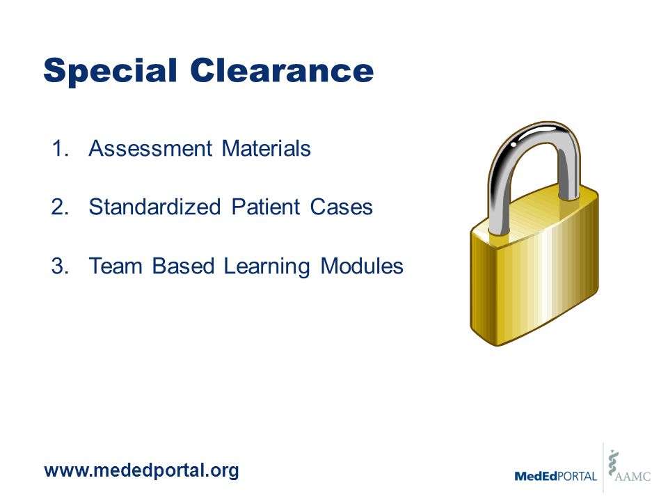 Special Clearance 1.Assessment Materials 2.Standardized Patient Cases 3.Team Based Learning Modules www.mededportal.org