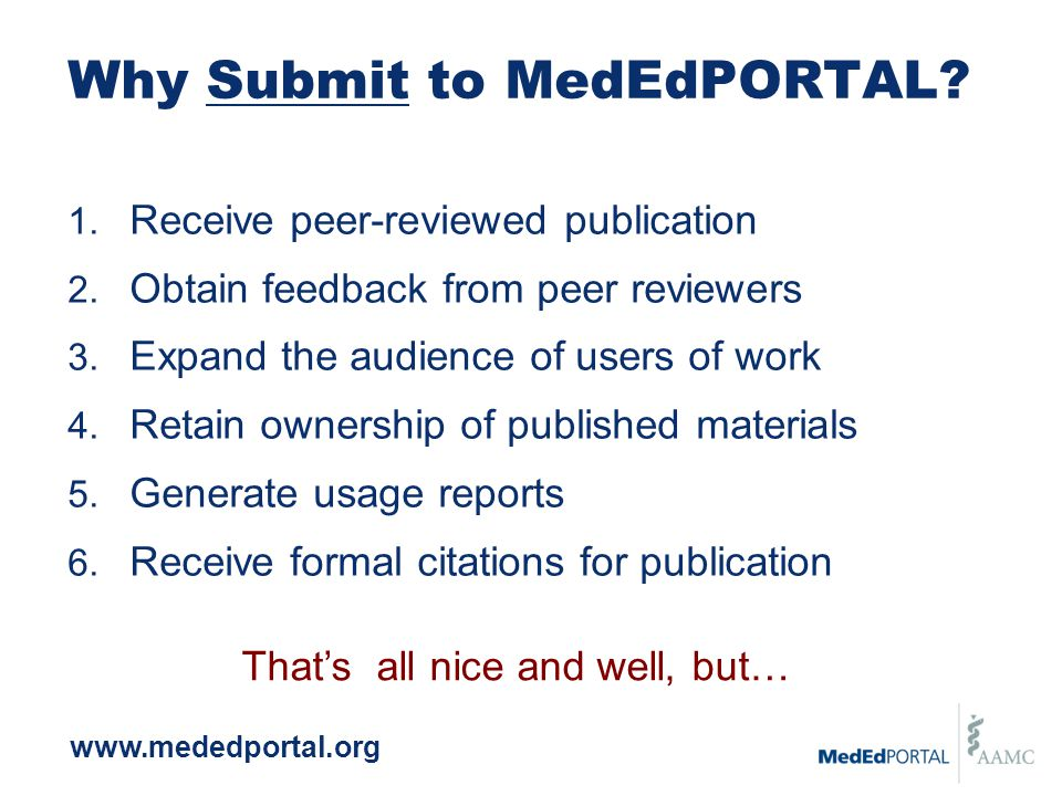 Why Submit to MedEdPORTAL. 1. Receive peer-reviewed publication 2.