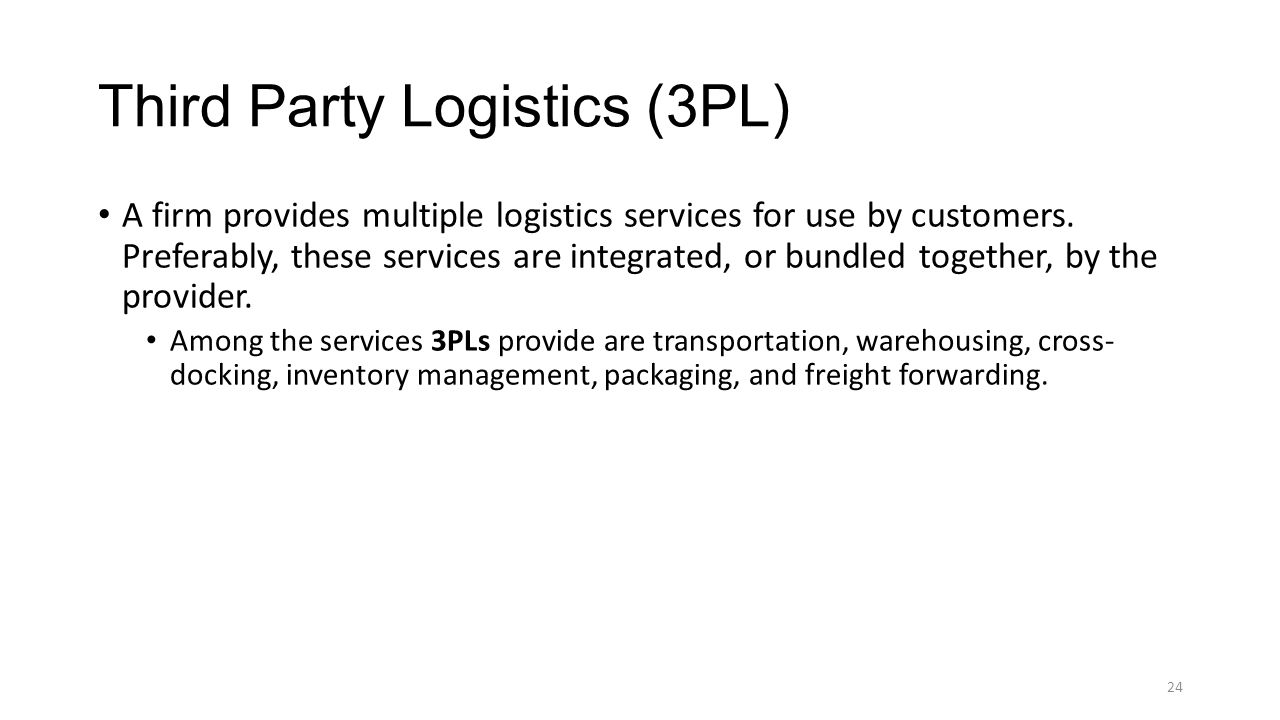 Third Party Logistics (3PL) A firm provides multiple logistics services for use by customers. Preferably, these services are integrated, or bundled to