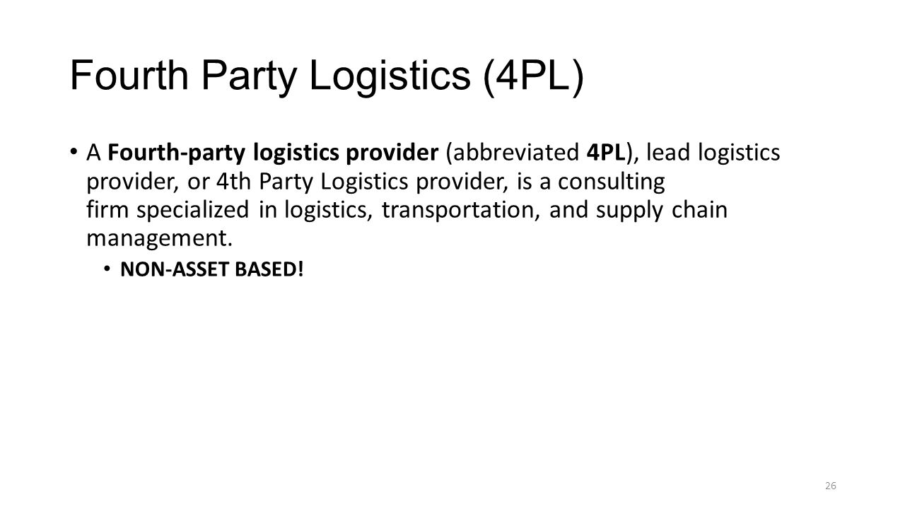 Fourth Party Logistics (4PL) A Fourth-party logistics provider (abbreviated 4PL), lead logistics provider, or 4th Party Logistics provider, is a consulting firm specialized in logistics, transportation, and supply chain management.
