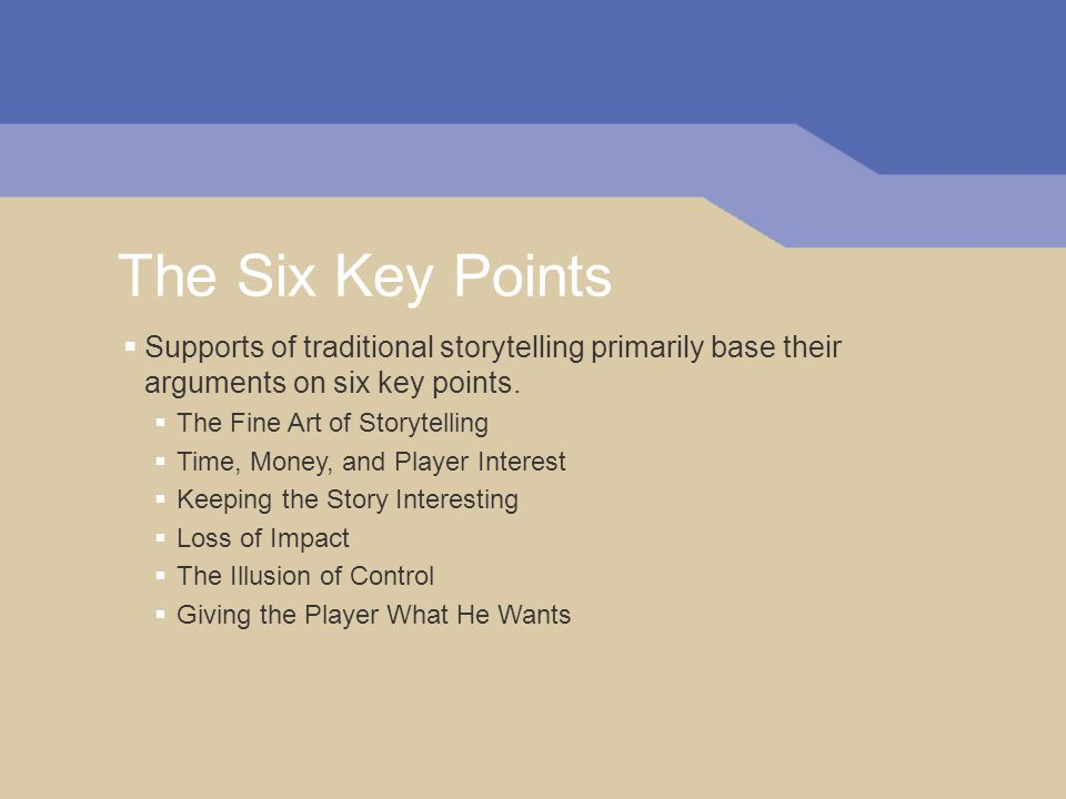The Six Key Points  Supports of traditional storytelling primarily base their arguments on six key points.