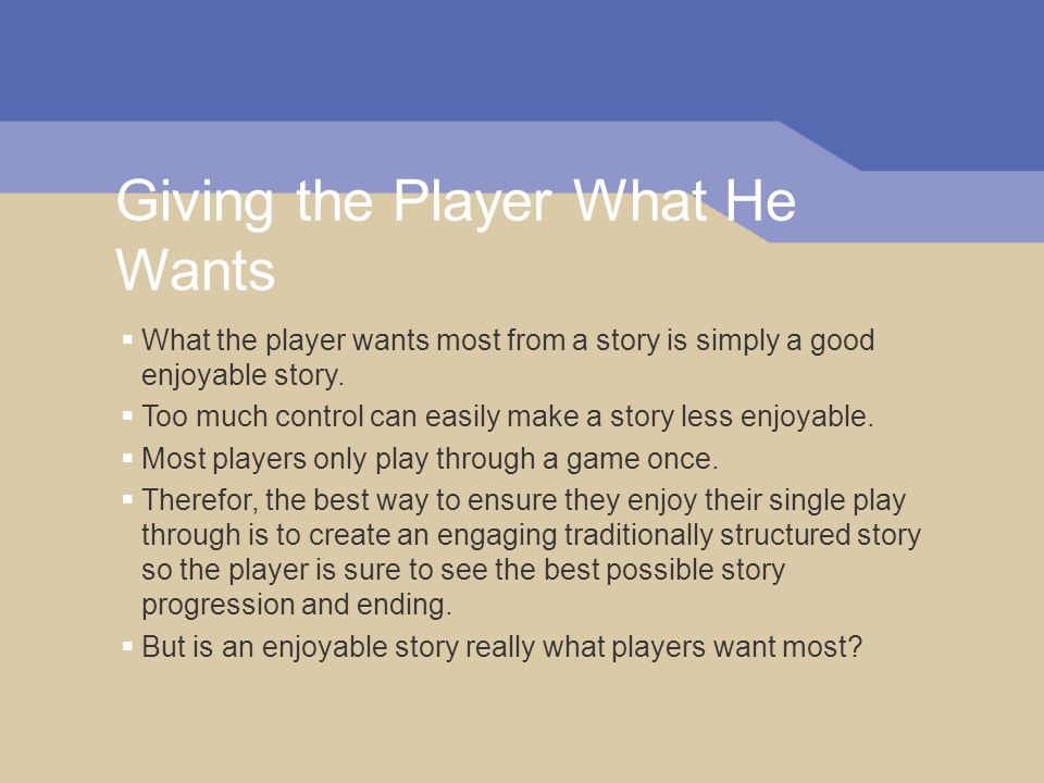 Giving the Player What He Wants  What the player wants most from a story is simply a good enjoyable story.