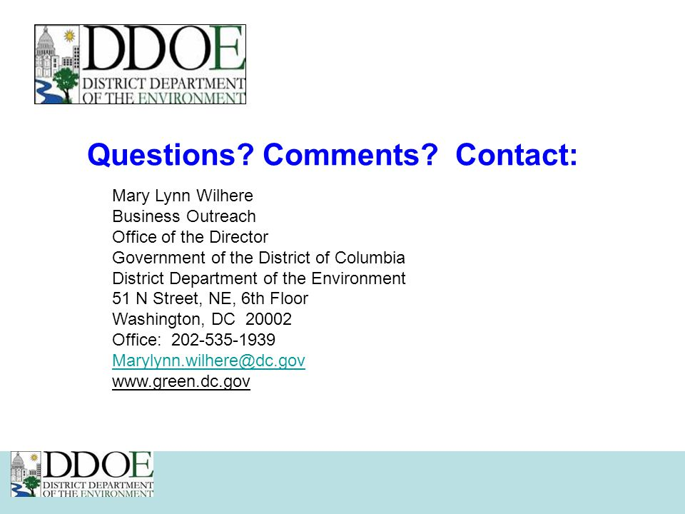 Questions? Comments? Contact: Mary Lynn Wilhere Business Outreach Office of the Director Government of the District of Columbia District Department of