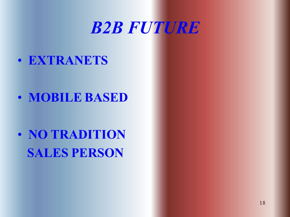 18 B2B FUTURE EXTRANETS MOBILE BASED NO TRADITION SALES PERSON