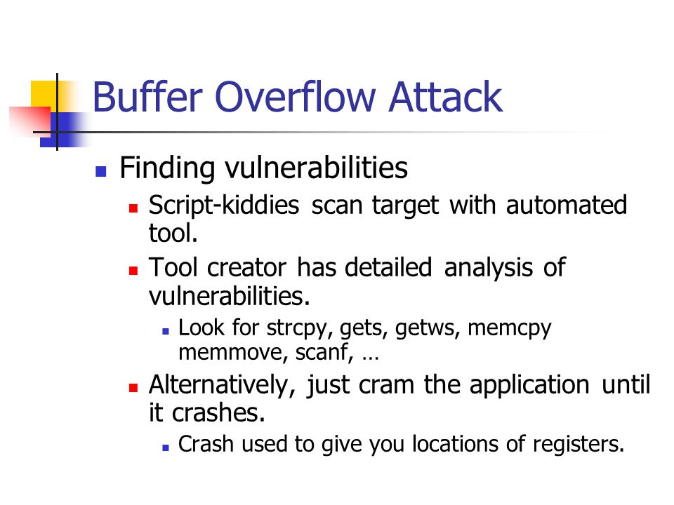 Buffer Overflow Attack Finding vulnerabilities Script-kiddies scan target with automated tool.