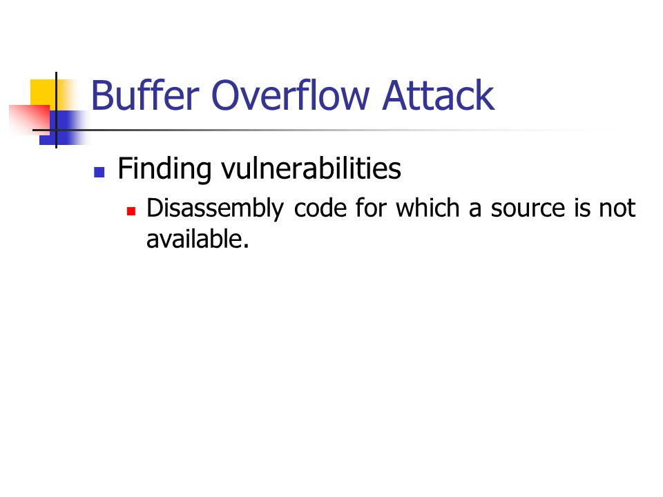 Buffer Overflow Attack Finding vulnerabilities Disassembly code for which a source is not available.
