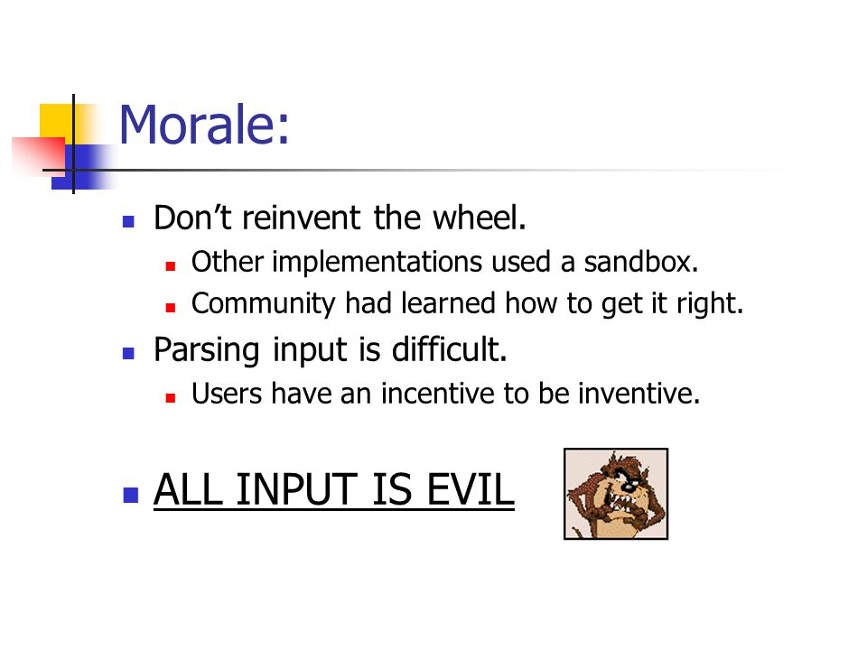 Morale: Don't reinvent the wheel. Other implementations used a sandbox.