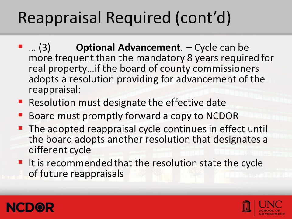 Reappraisal Required (cont'd)  … (3)Optional Advancement. – Cycle can be more frequent than the mandatory 8 years required for real property…if the b