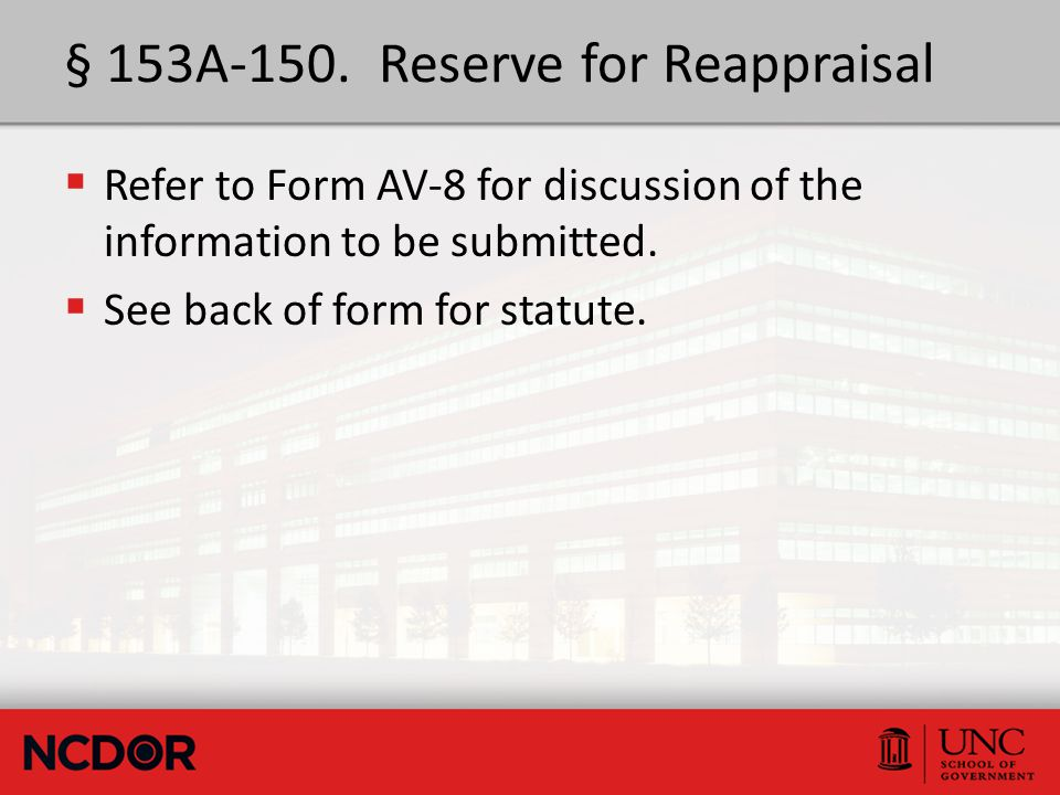 § 153A-150. Reserve for Reappraisal  Refer to Form AV-8 for discussion of the information to be submitted.  See back of form for statute.