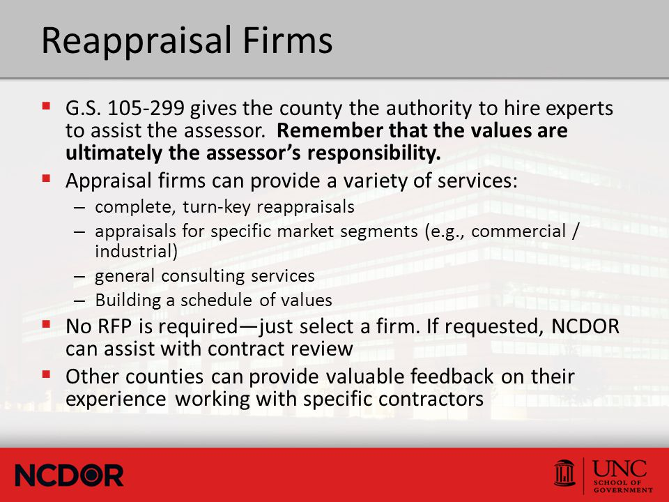 Reappraisal Firms  G.S. 105-299 gives the county the authority to hire experts to assist the assessor. Remember that the values are ultimately the as