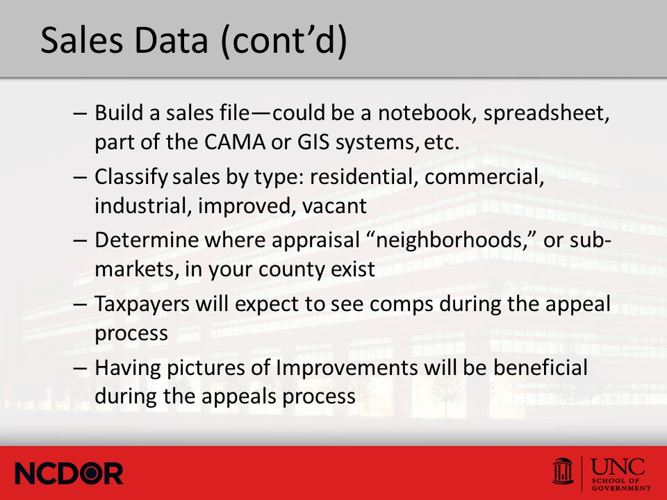 Sales Data (cont'd) – Build a sales file—could be a notebook, spreadsheet, part of the CAMA or GIS systems, etc. – Classify sales by type: residential