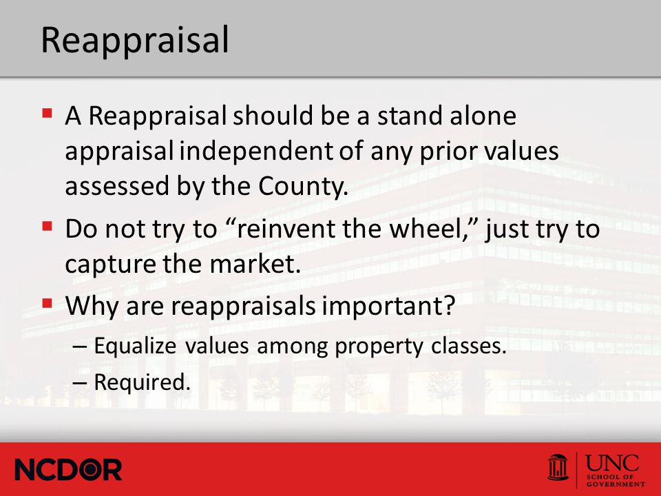Reappraisal  A Reappraisal should be a stand alone appraisal independent of any prior values assessed by the County.
