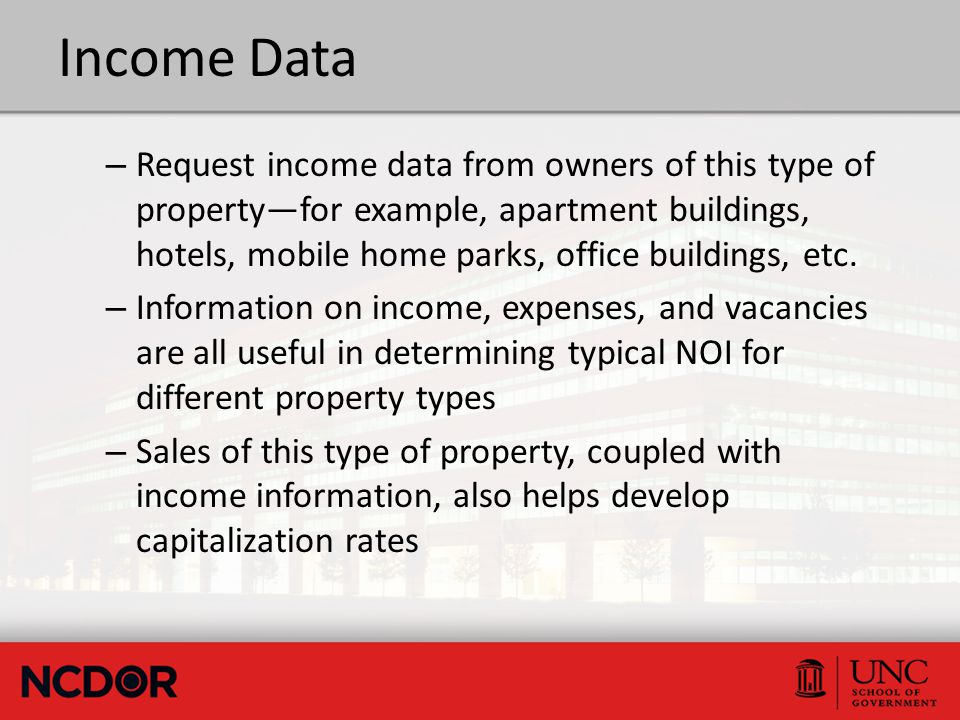 Income Data – Request income data from owners of this type of property—for example, apartment buildings, hotels, mobile home parks, office buildings, etc.