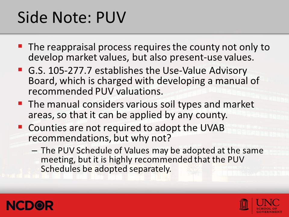 Side Note: PUV  The reappraisal process requires the county not only to develop market values, but also present-use values.