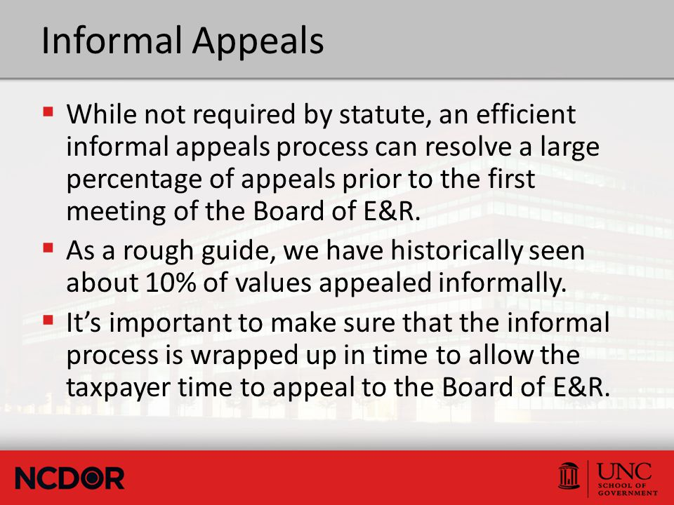 Informal Appeals  While not required by statute, an efficient informal appeals process can resolve a large percentage of appeals prior to the first meeting of the Board of E&R.