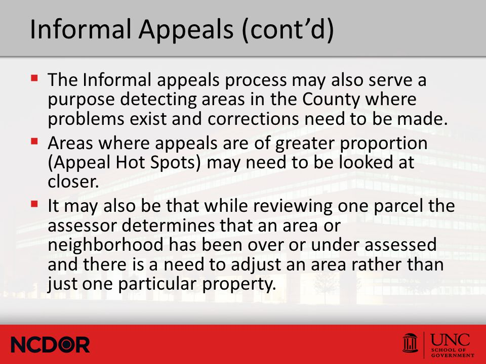 Informal Appeals (cont'd)  The Informal appeals process may also serve a purpose detecting areas in the County where problems exist and corrections n