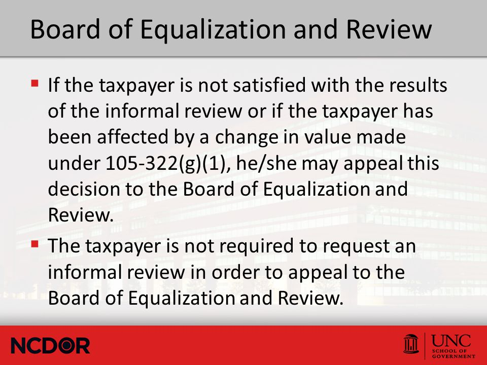 Board of Equalization and Review  If the taxpayer is not satisfied with the results of the informal review or if the taxpayer has been affected by a
