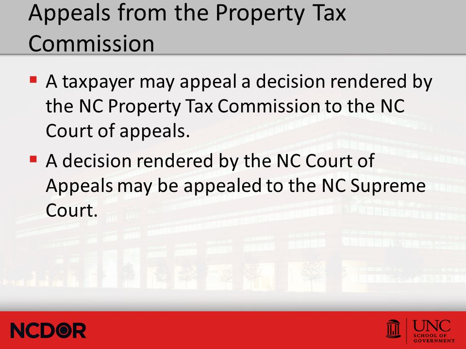 Appeals from the Property Tax Commission  A taxpayer may appeal a decision rendered by the NC Property Tax Commission to the NC Court of appeals.