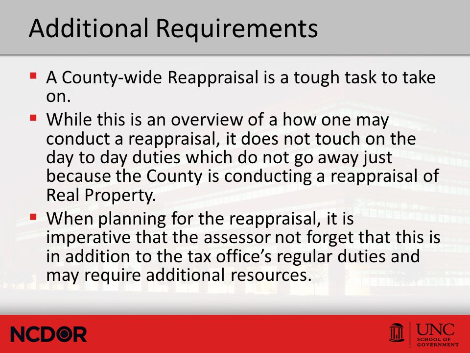 Additional Requirements  A County-wide Reappraisal is a tough task to take on.