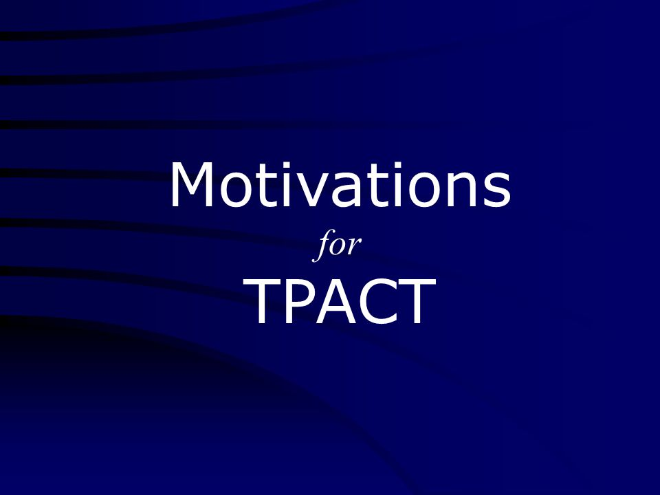 Motivations for TPACT