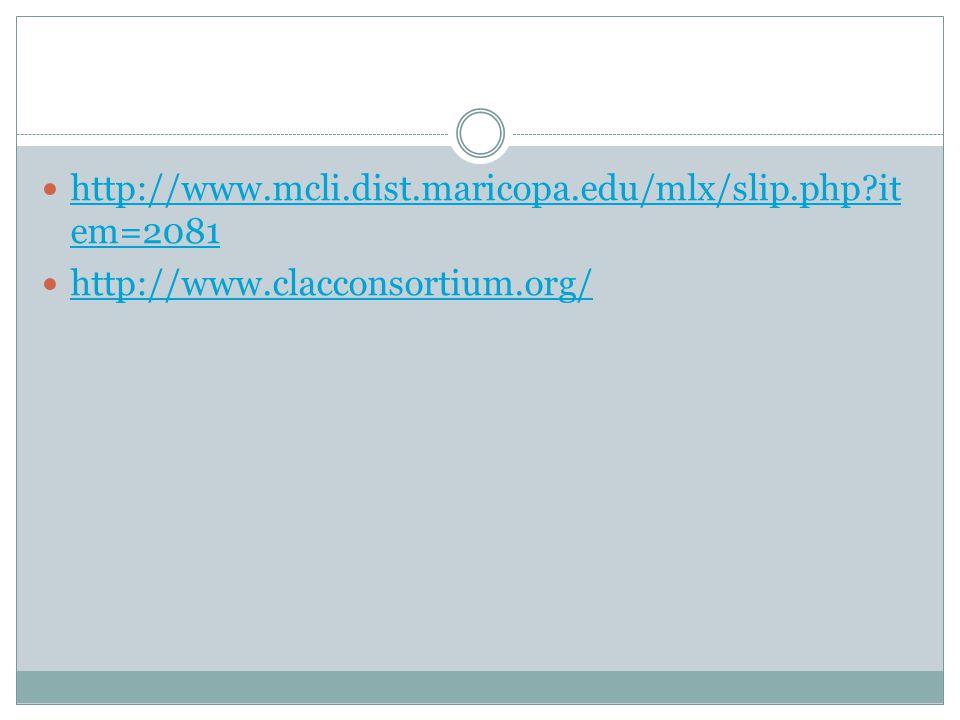http://www.mcli.dist.maricopa.edu/mlx/slip.php it em=2081 http://www.mcli.dist.maricopa.edu/mlx/slip.php it em=2081 http://www.clacconsortium.org/
