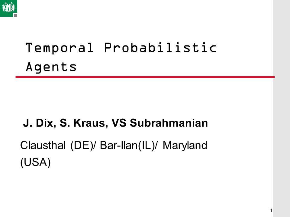 Temporal Probabilistic Agents J. Dix, S.