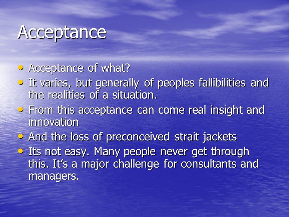 Acceptance Acceptance of what. Acceptance of what.
