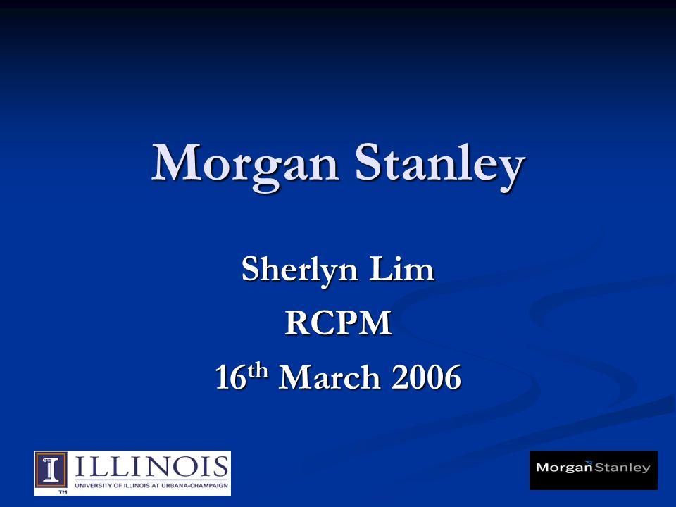 Morgan Stanley Sherlyn Lim RCPM 16 th March 2006