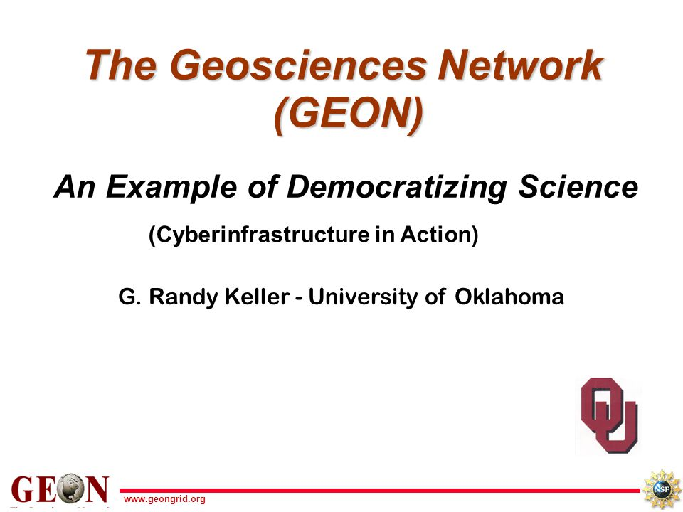 www.geongrid.org The Geosciences Network (GEON) An Example of Democratizing Science G.