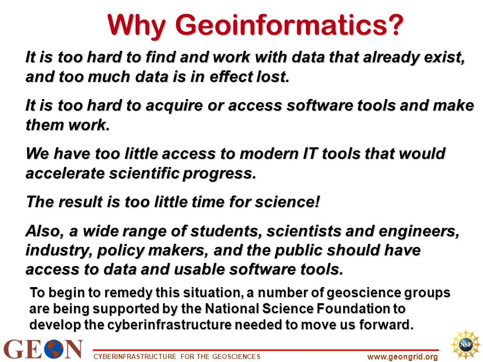 CYBERINFRASTRUCTURE FOR THE GEOSCIENCES www.geongrid.org Why Geoinformatics.