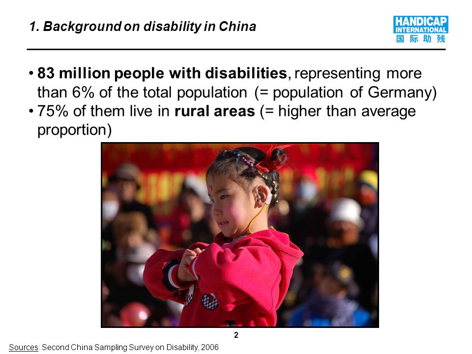 2 1. Background on disability in China 83 million people with disabilities, representing more than 6% of the total population (= population of Germany