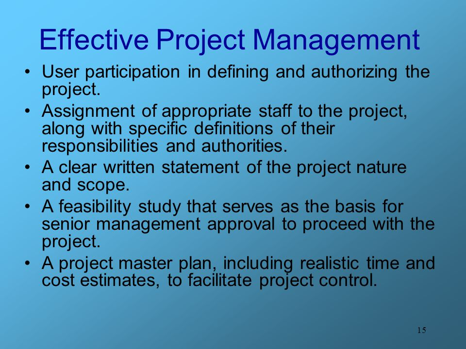 15 Effective Project Management User participation in defining and authorizing the project.