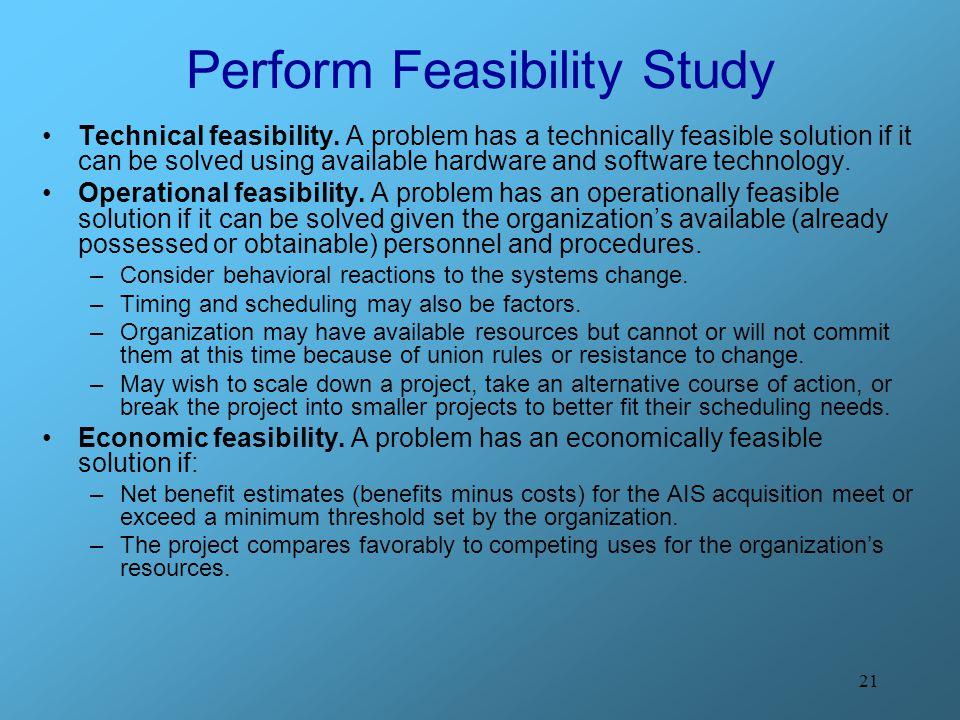 21 Perform Feasibility Study Technical feasibility.