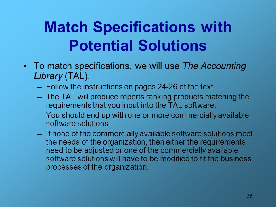 35 Match Specifications with Potential Solutions To match specifications, we will use The Accounting Library (TAL).
