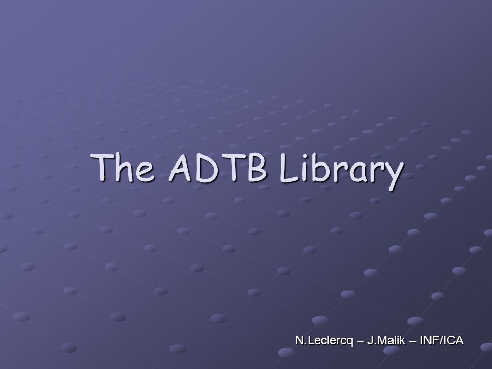 The ADTB Library N.Leclercq – J.Malik – INF/ICA