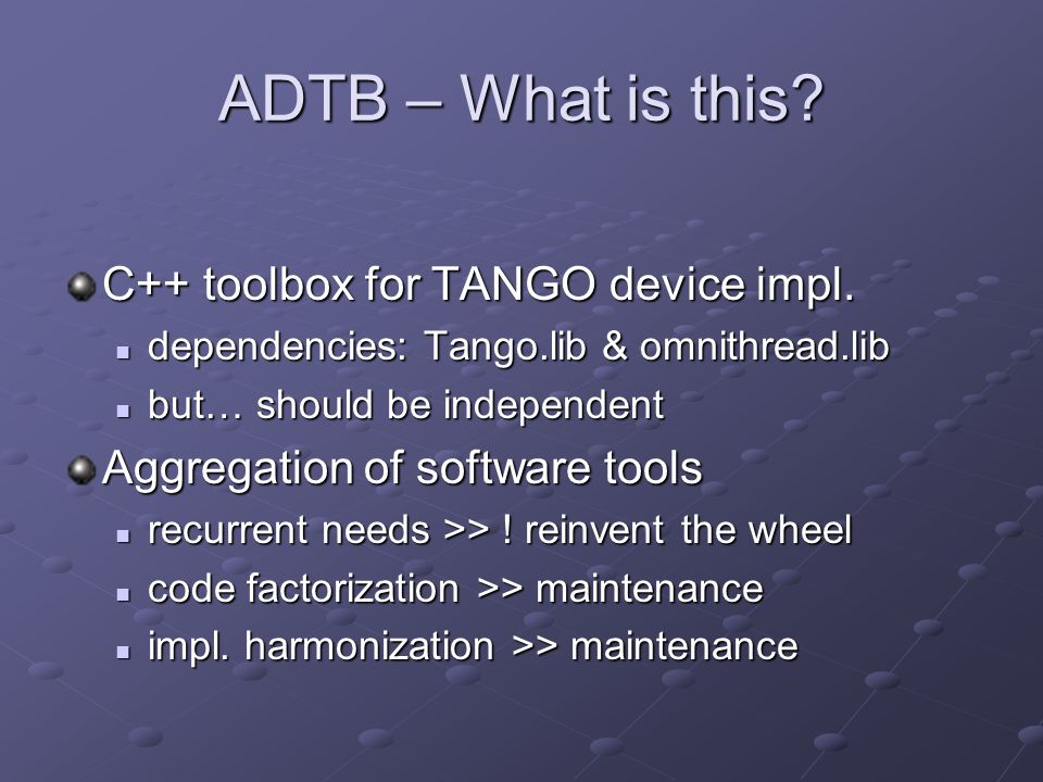 ADTB – What is this. C++ toolbox for TANGO device impl.