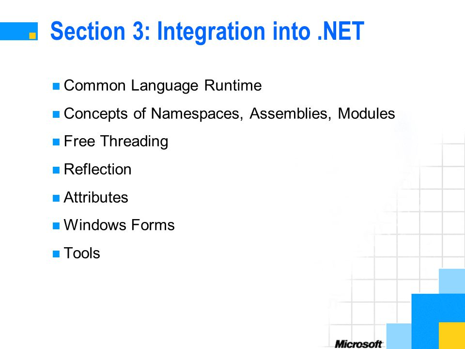 Section 3: Integration into.NET Common Language Runtime Concepts of Namespaces, Assemblies, Modules Free Threading Reflection Attributes Windows Forms Tools