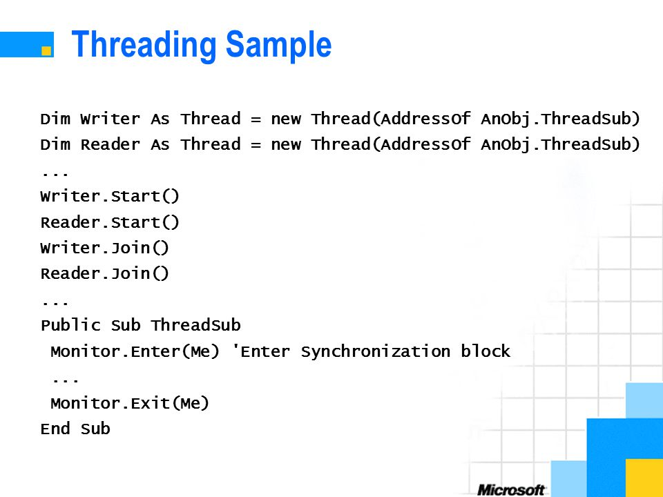 Threading Sample Dim Writer As Thread = new Thread(AddressOf AnObj.ThreadSub) Dim Reader As Thread = new Thread(AddressOf AnObj.ThreadSub)...