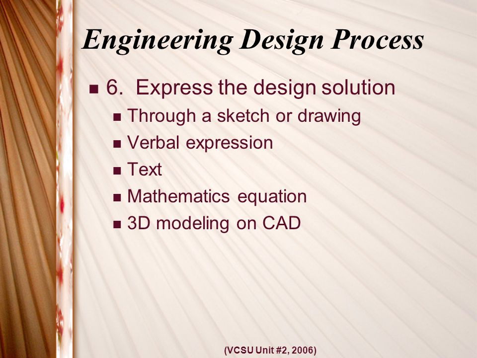 (VCSU Unit #2, 2006) Engineering Design Process 6.
