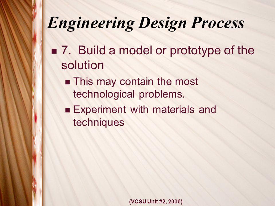 (VCSU Unit #2, 2006) Engineering Design Process 7.
