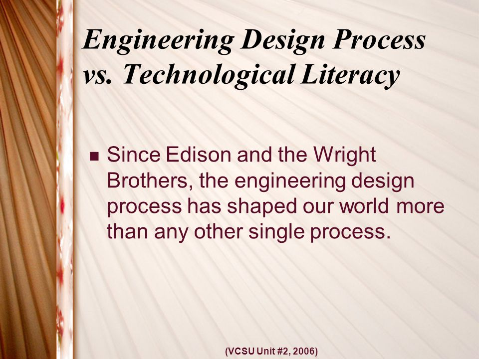 (VCSU Unit #2, 2006) Engineering Design Process vs.