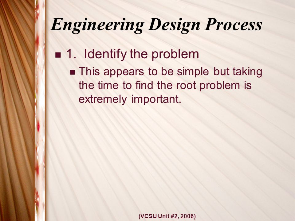 (VCSU Unit #2, 2006) Engineering Design Process 1.