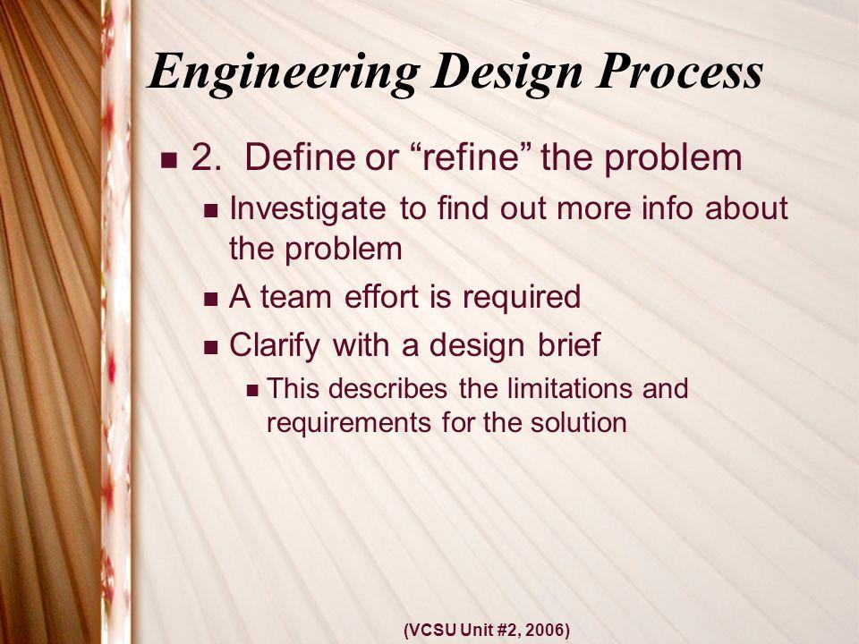 (VCSU Unit #2, 2006) Engineering Design Process 2.