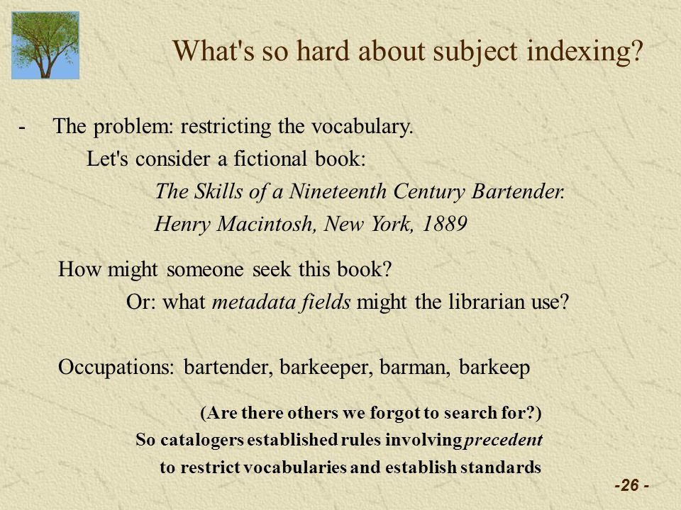 -26 - What s so hard about subject indexing. -The problem: restricting the vocabulary.
